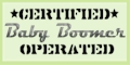 Certified Baby Boomer Operated!